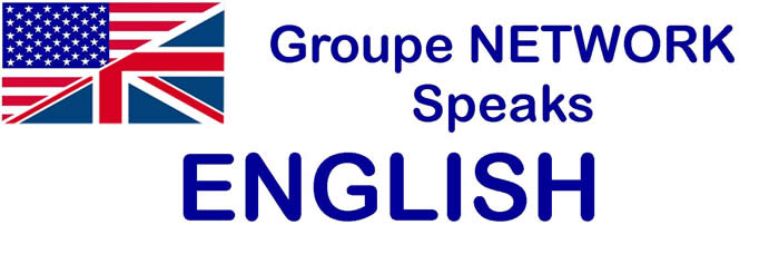 GROUPE NETWORK SPEAKS ENGLISH